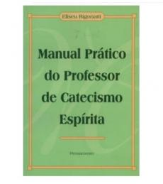 MANUAL PRÁTICO DO PROFESSOR DE CATECISMO ESPÍRITA